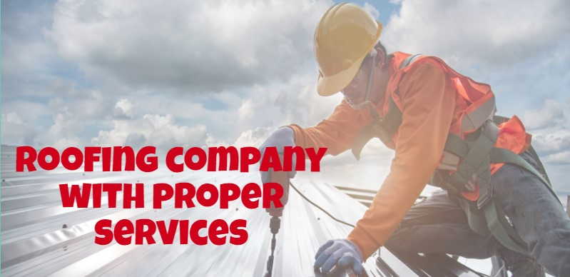 Roofing company with proper services