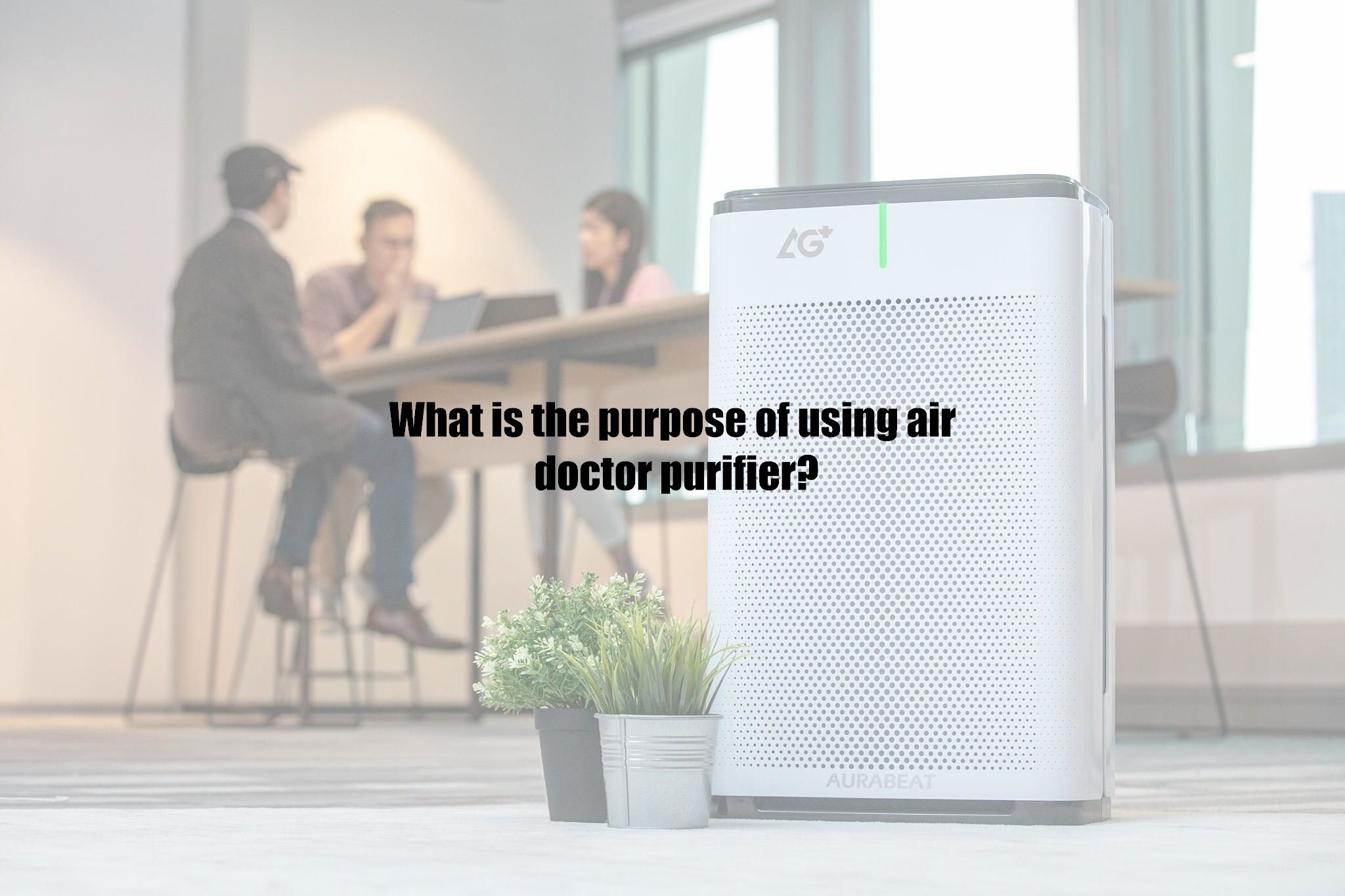 What is the purpose of using air doctor purifier?