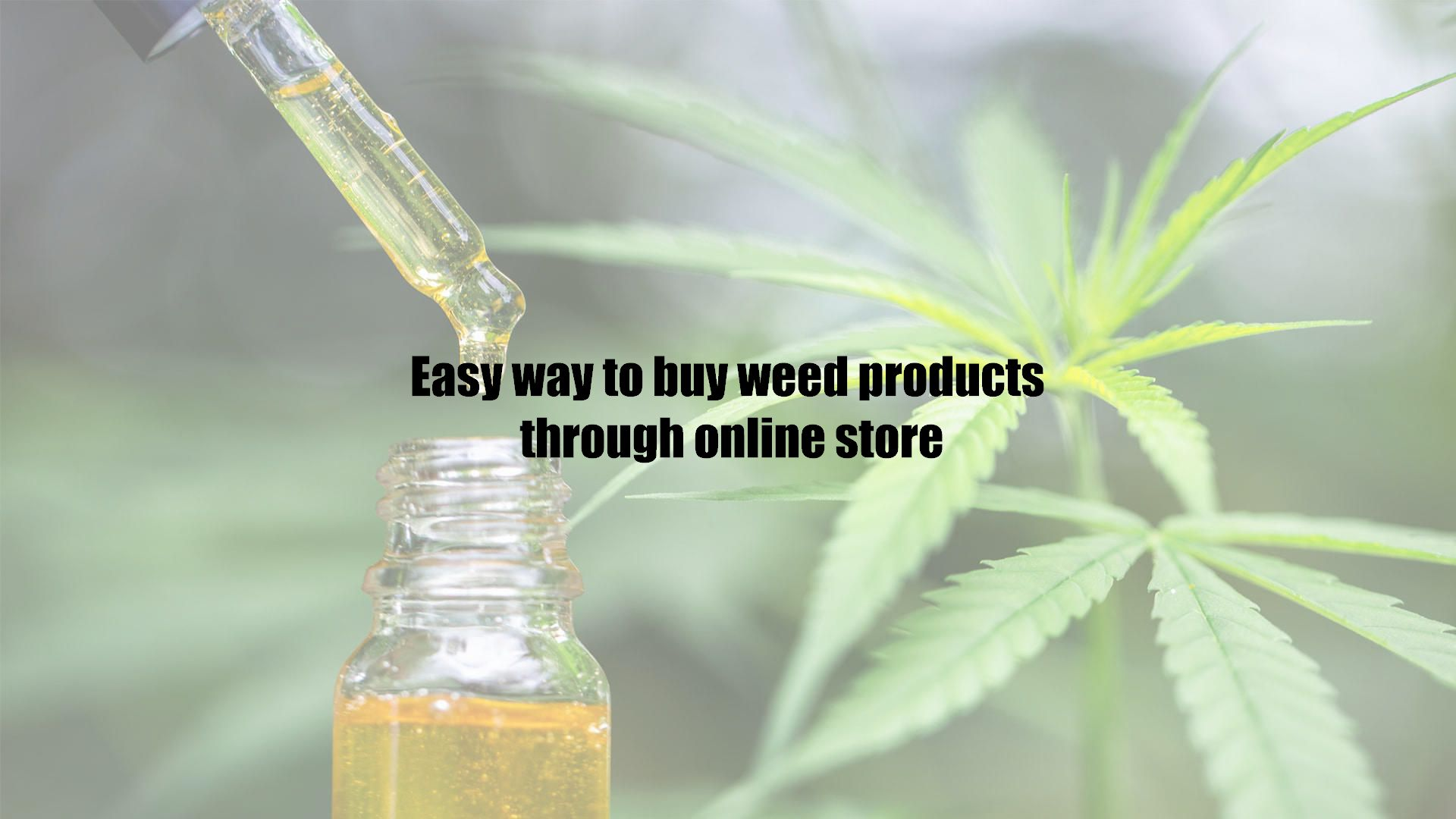 Easy way to buy weed products through online store